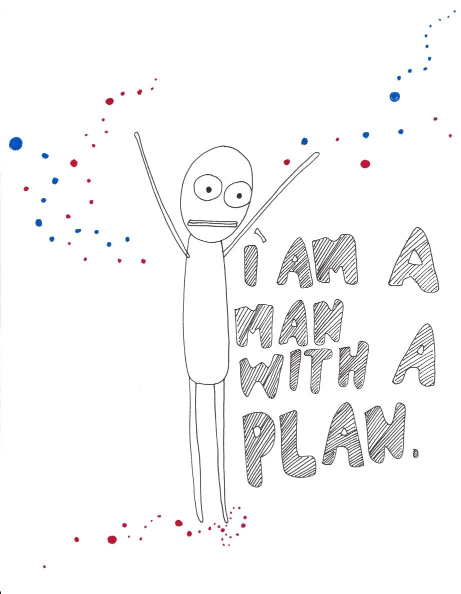 I am a man with a plan